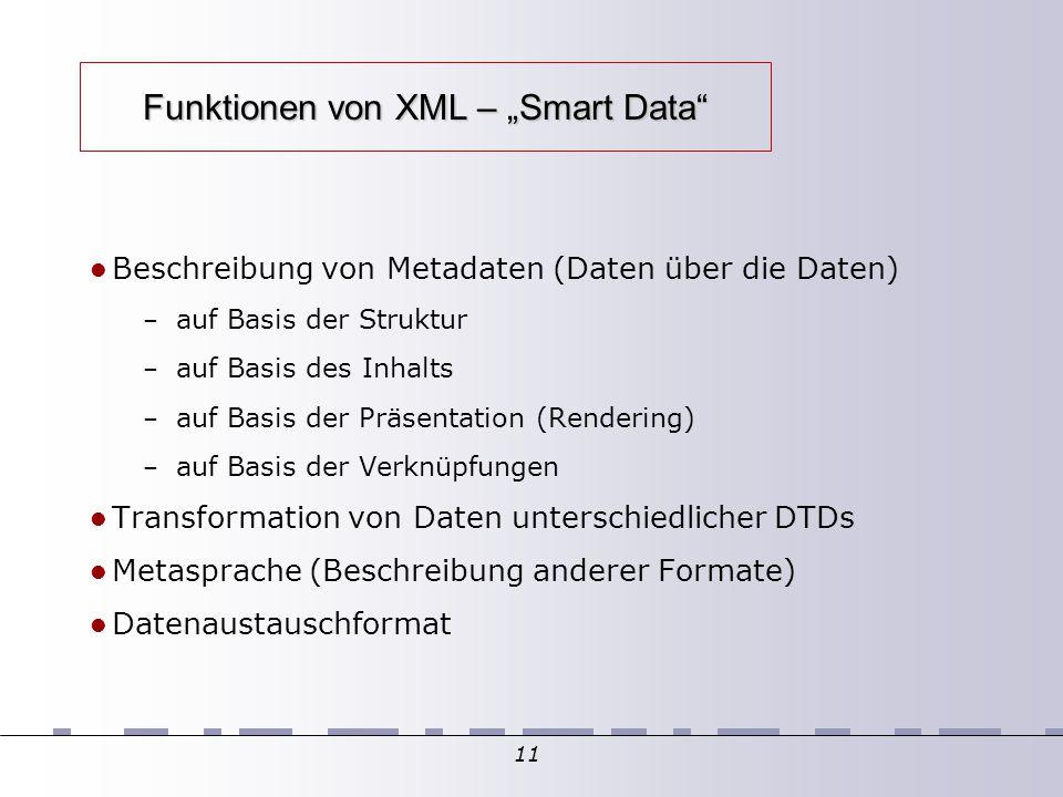 """11 Funktionen von XML – """"Smart Data"""" Beschreibung von Metadaten (Daten über die Daten)  – auf Basis der Struktur – auf Basis des Inhalts – auf Basis"""