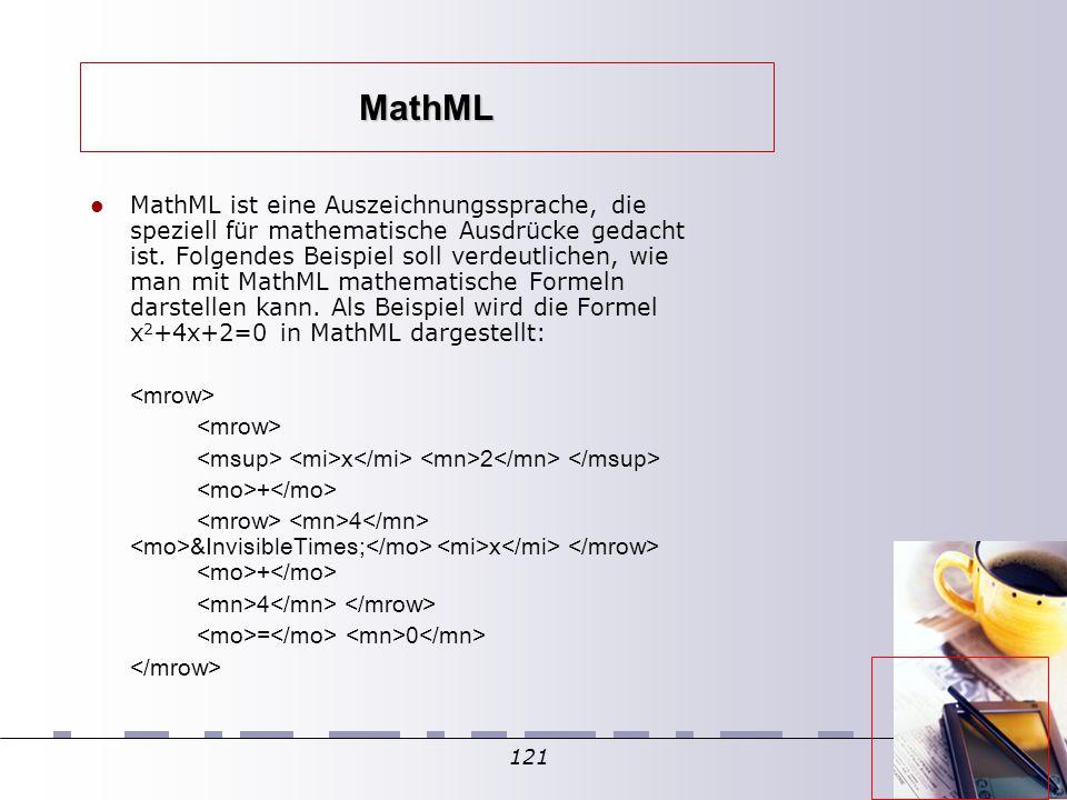 121 MathML MathML ist eine Auszeichnungssprache, die speziell für mathematische Ausdrücke gedacht ist. Folgendes Beispiel soll verdeutlichen, wie man
