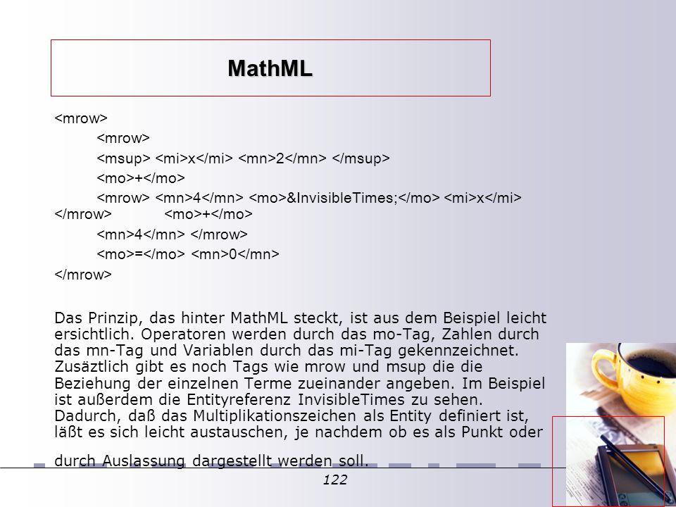 122 MathML x 2 + 4  x + 4 = 0 Das Prinzip, das hinter MathML steckt, ist aus dem Beispiel leicht ersichtlich.