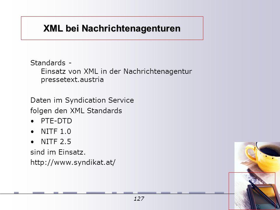 127 XML bei Nachrichtenagenturen Standards - Einsatz von XML in der Nachrichtenagentur pressetext.austria Daten im Syndication Service folgen den XML