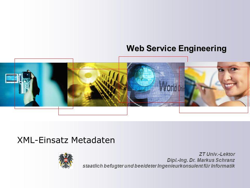 ZT Univ.-Lektor Dipl.-Ing. Dr. Markus Schranz staatlich befugter und beeideter Ingenieurkonsulent für Informatik Web Service Engineering XML-Einsatz M