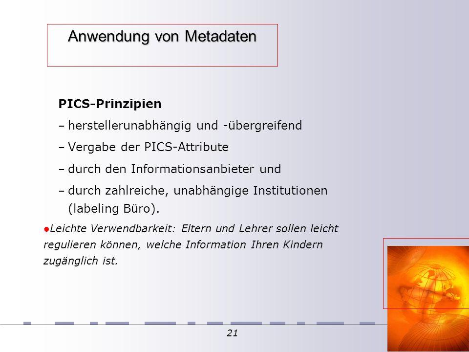 21 Anwendung von Metadaten PICS-Prinzipien – herstellerunabhängig und -übergreifend – Vergabe der PICS-Attribute – durch den Informationsanbieter und – durch zahlreiche, unabhängige Institutionen (labeling Büro).