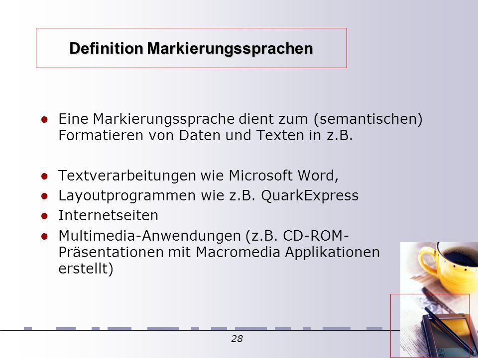 28 Definition Markierungssprachen Eine Markierungssprache dient zum (semantischen) Formatieren von Daten und Texten in z.B. Textverarbeitungen wie Mic