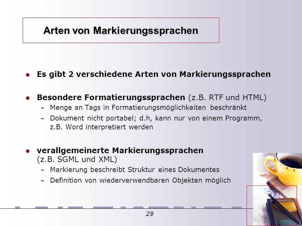 29 Arten von Markierungssprachen Es gibt 2 verschiedene Arten von Markierungssprachen Besondere Formatierungssprachen (z.B. RTF und HTML)  – Menge an