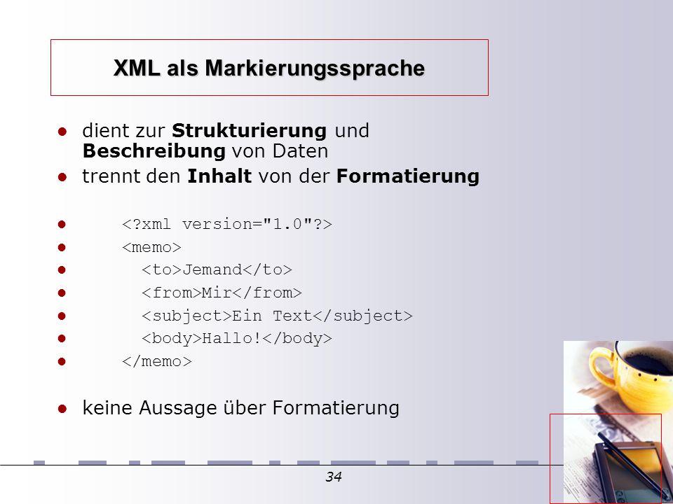 34 XML als Markierungssprache dient zur Strukturierung und Beschreibung von Daten trennt den Inhalt von der Formatierung Jemand Mir Ein Text Hallo! ke