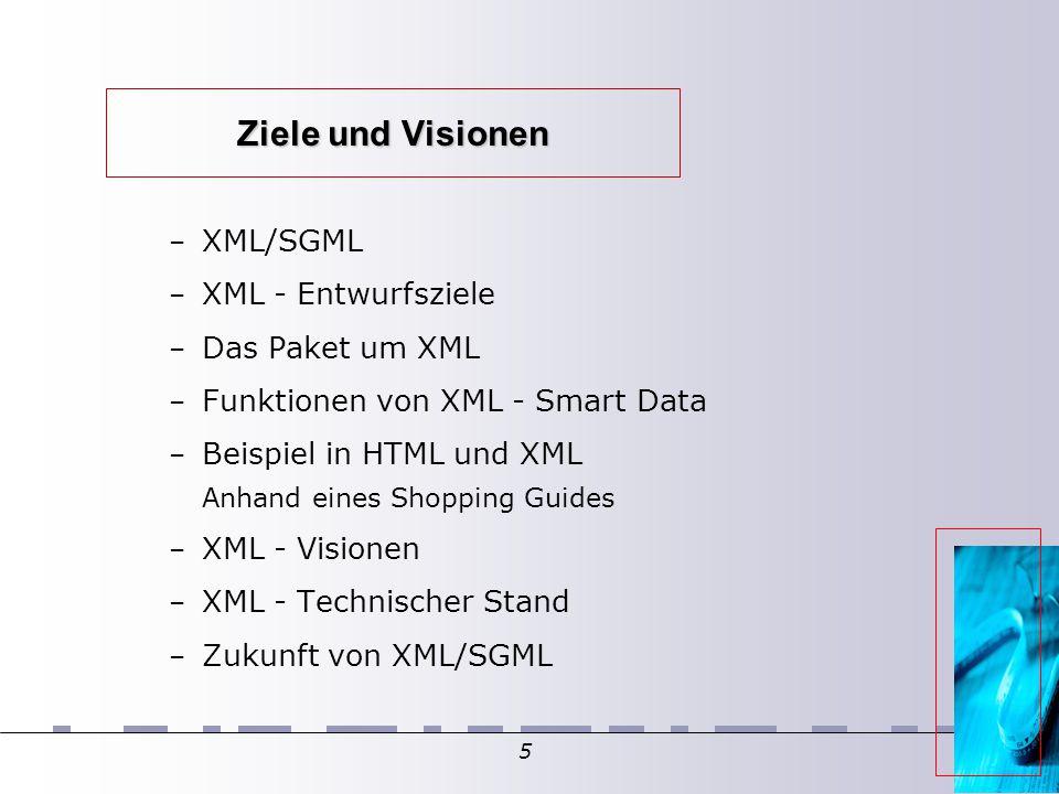 5 Ziele und Visionen – XML/SGML – XML - Entwurfsziele – Das Paket um XML – Funktionen von XML - Smart Data – Beispiel in HTML und XML Anhand eines Sho
