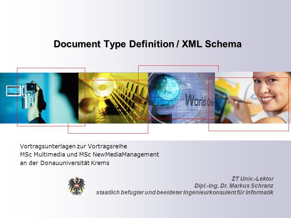 ZT Univ.-Lektor Dipl.-Ing. Dr. Markus Schranz staatlich befugter und beeideter Ingenieurkonsulent für Informatik Document Type Definition / XML Schema