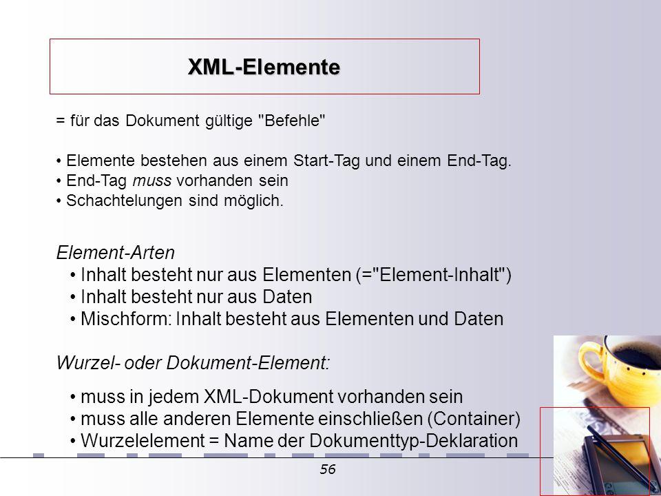 56 = für das Dokument gültige Befehle Elemente bestehen aus einem Start-Tag und einem End-Tag.
