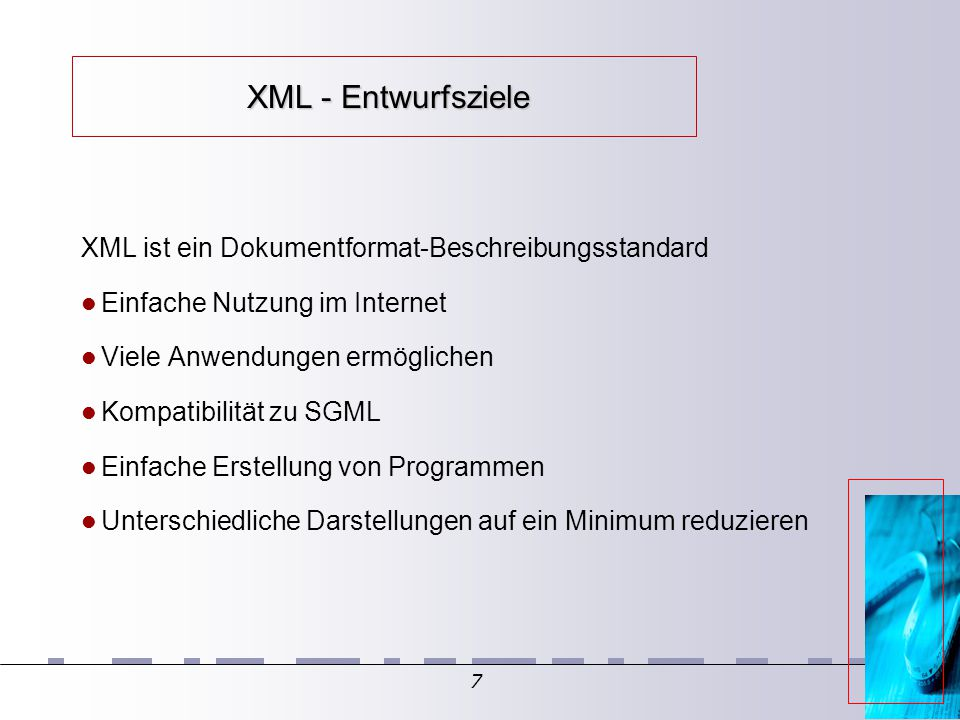 7 XML - Entwurfsziele XML - Entwurfsziele XML ist ein Dokumentformat-Beschreibungsstandard Einfache Nutzung im Internet Viele Anwendungen ermöglichen