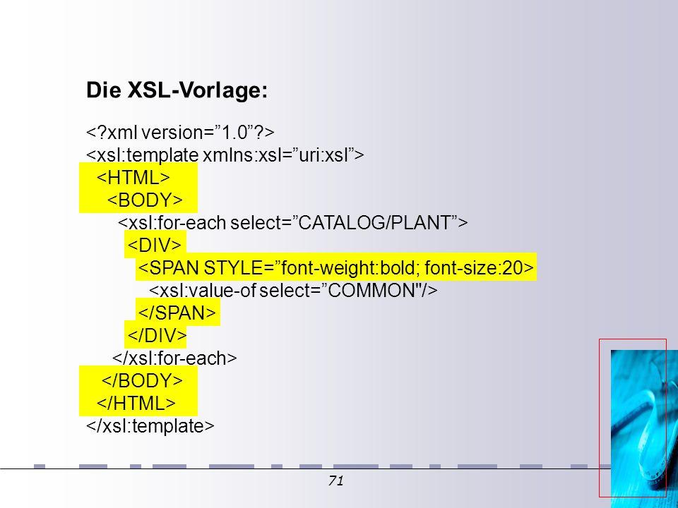 71 Die XSL-Vorlage: