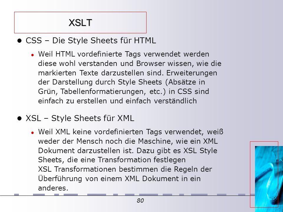 80 XSLT CSS – Die Style Sheets für HTML Weil HTML vordefinierte Tags verwendet werden diese wohl verstanden und Browser wissen, wie die markierten Texte darzustellen sind.