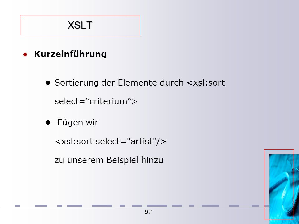 87 XSLT Kurzeinführung Sortierung der Elemente durch Fügen wir zu unserem Beispiel hinzu