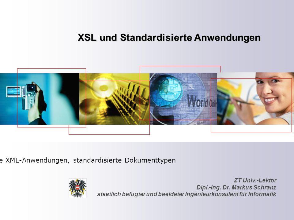 ZT Univ.-Lektor Dipl.-Ing. Dr. Markus Schranz staatlich befugter und beeideter Ingenieurkonsulent für Informatik XSL und Standardisierte Anwendungen K
