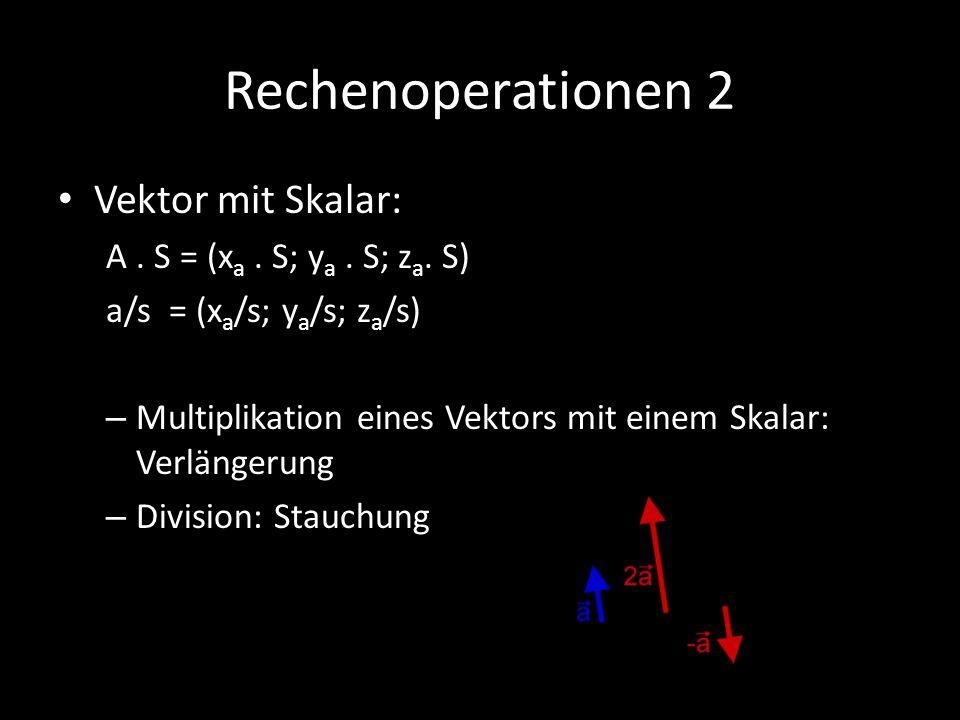 Rechenoperationen 2 Vektor mit Skalar: A. S = (x a. S; y a. S; z a. S) a/s = (x a /s; y a /s; z a /s) – Multiplikation eines Vektors mit einem Skalar: