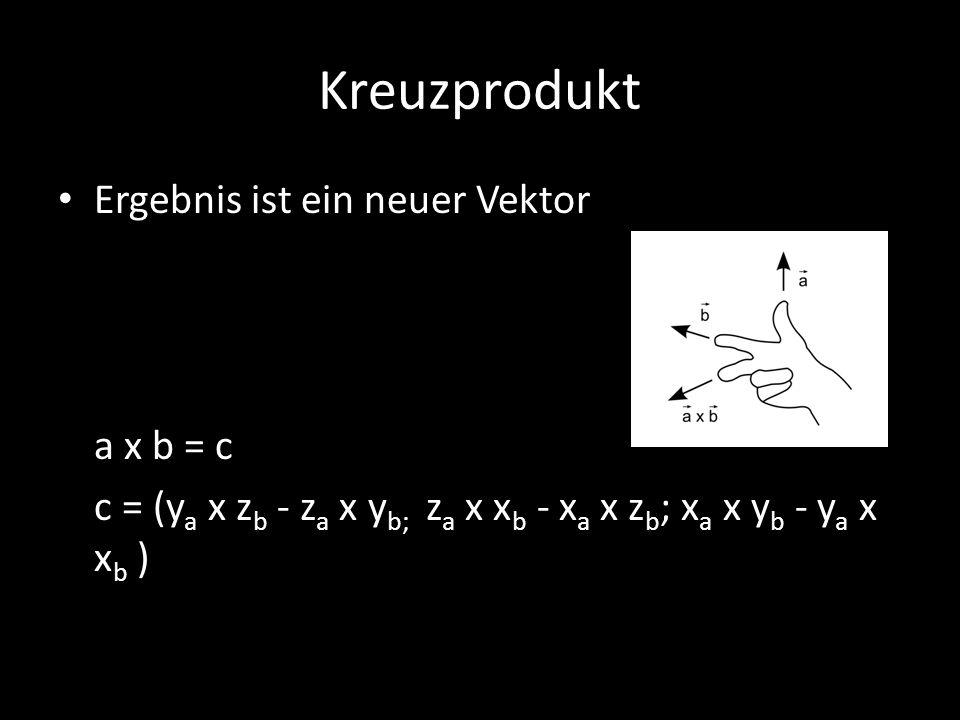 Kreuzprodukt Ergebnis ist ein neuer Vektor a x b = c c = (y a x z b - z a x y b; z a x x b - x a x z b ; x a x y b - y a x x b )