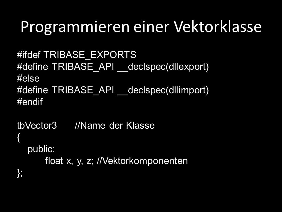 Programmieren einer Vektorklasse #ifdef TRIBASE_EXPORTS #define TRIBASE_API __declspec(dllexport) #else #define TRIBASE_API __declspec(dllimport) #end