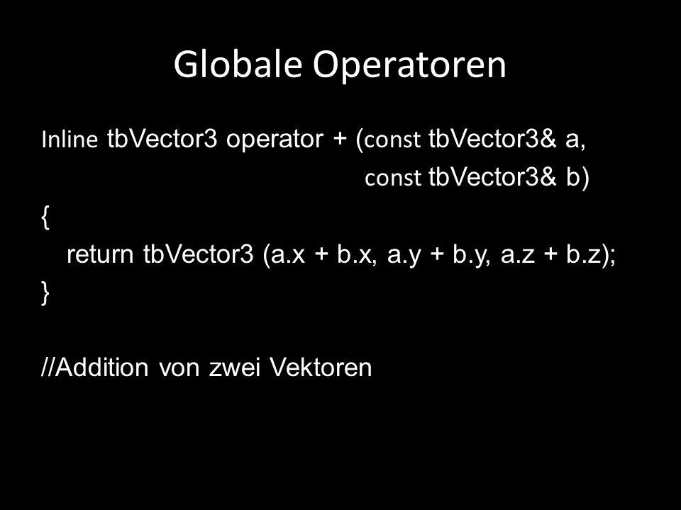Globale Operatoren Inline tbVector3 operator + ( const tbVector3& a, const tbVector3& b) { return tbVector3 (a.x + b.x, a.y + b.y, a.z + b.z); } //Add