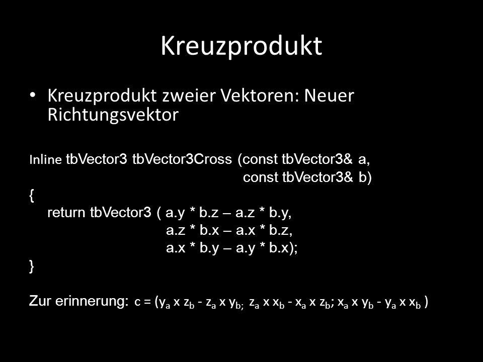 Kreuzprodukt Kreuzprodukt zweier Vektoren: Neuer Richtungsvektor Inline tbVector3 tbVector3Cross (const tbVector3& a, const tbVector3& b) { return tbV