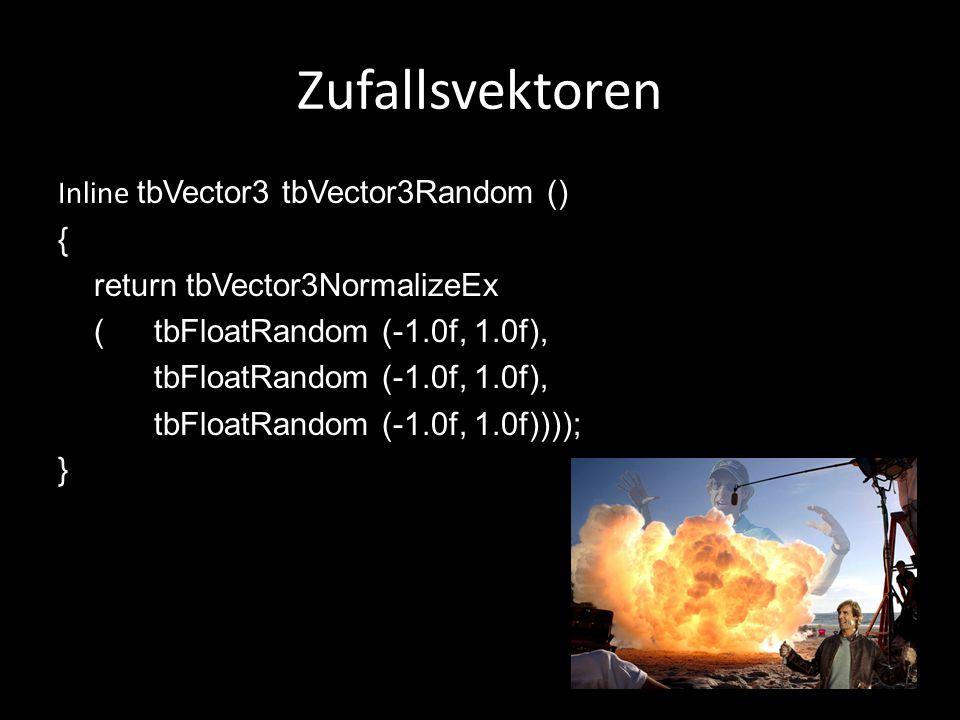 Zufallsvektoren Inline tbVector3 tbVector3Random () { return tbVector3NormalizeEx (tbFloatRandom (-1.0f, 1.0f), tbFloatRandom (-1.0f, 1.0f), tbFloatRa