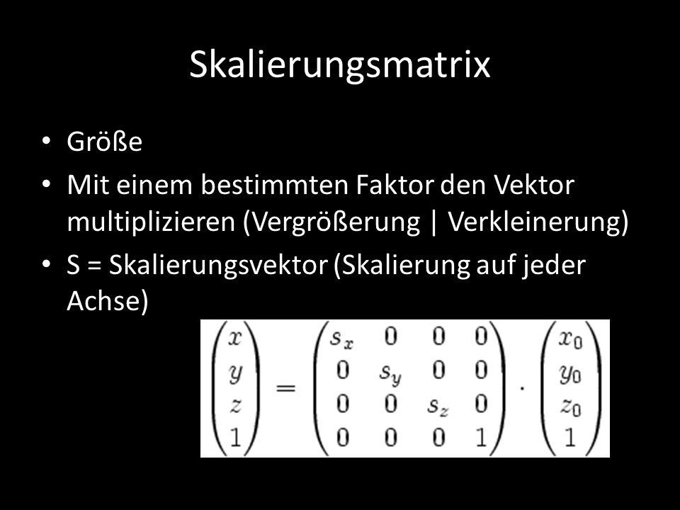 Skalierungsmatrix Größe Mit einem bestimmten Faktor den Vektor multiplizieren (Vergrößerung | Verkleinerung) S = Skalierungsvektor (Skalierung auf jed