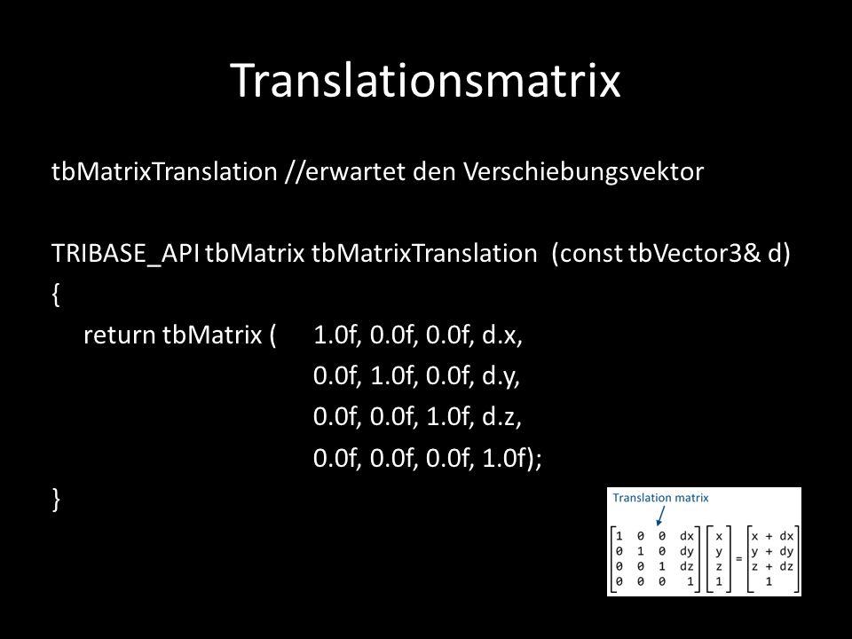 Translationsmatrix tbMatrixTranslation //erwartet den Verschiebungsvektor TRIBASE_API tbMatrix tbMatrixTranslation (const tbVector3& d) { return tbMat