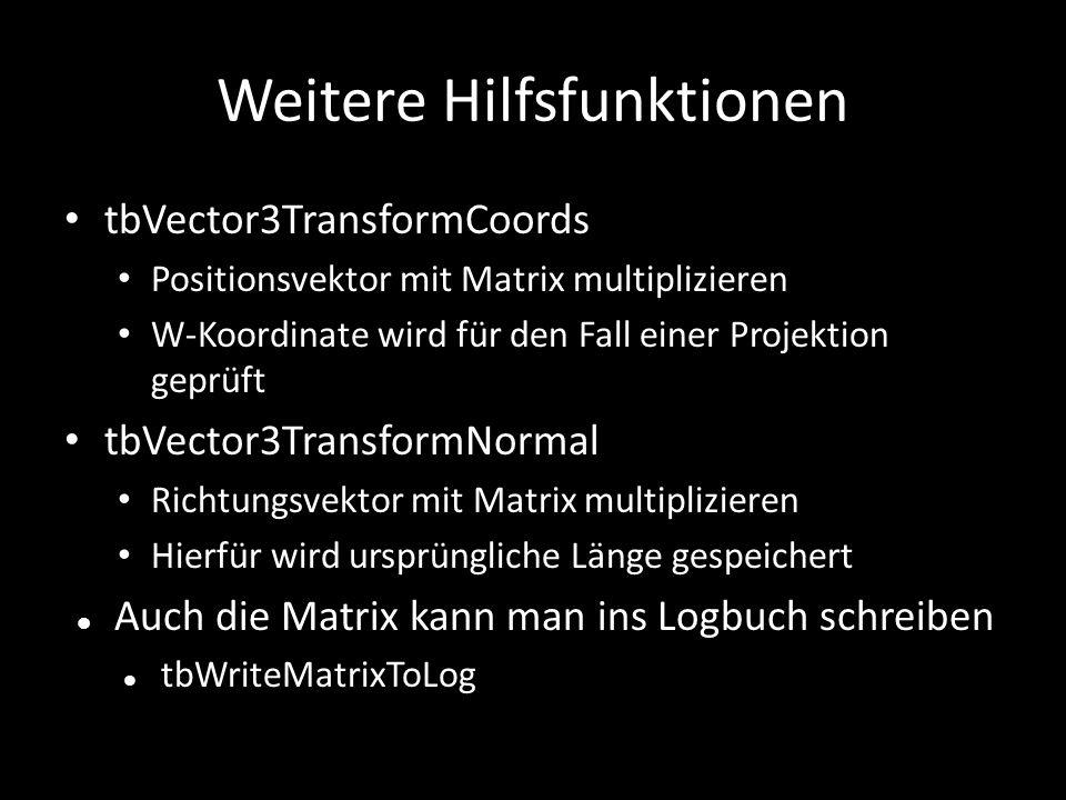 Weitere Hilfsfunktionen tbVector3TransformCoords Positionsvektor mit Matrix multiplizieren W-Koordinate wird für den Fall einer Projektion geprüft tbV
