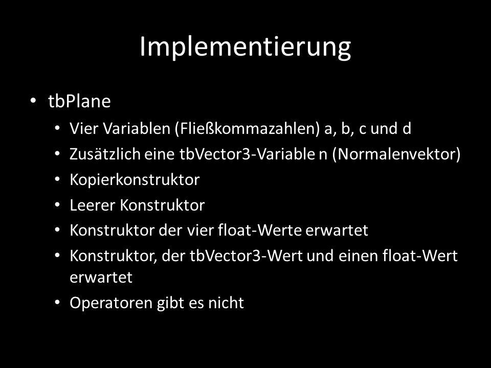 Implementierung tbPlane Vier Variablen (Fließkommazahlen) a, b, c und d Zusätzlich eine tbVector3-Variable n (Normalenvektor) Kopierkonstruktor Leerer