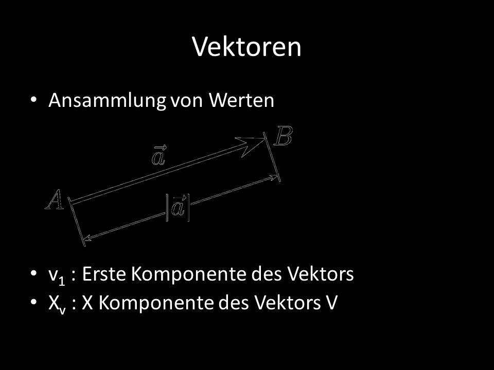 Vektoren Ansammlung von Werten v 1 : Erste Komponente des Vektors X v : X Komponente des Vektors V