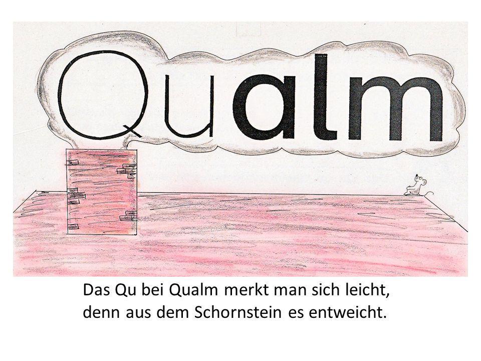 6. Methodisch-didaktische Aufbereitung Das Qu bei Qualm merkt man sich leicht, denn aus dem Schornstein es entweicht.