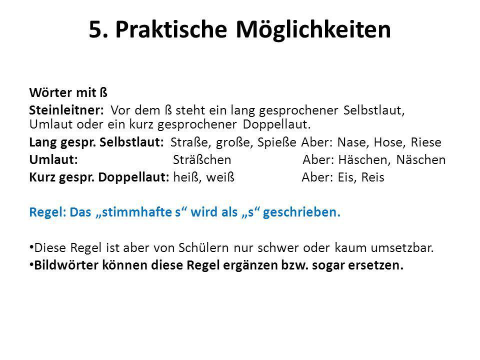 5. Praktische Möglichkeiten Wörter mit ß Steinleitner: Vor dem ß steht ein lang gesprochener Selbstlaut, Umlaut oder ein kurz gesprochener Doppellaut.