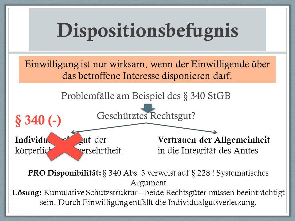 Dispositionsbefugnis Problemfälle am Beispiel des § 340 StGB Geschütztes Rechtsgut? Einwilligung ist nur wirksam, wenn der Einwilligende über das betr