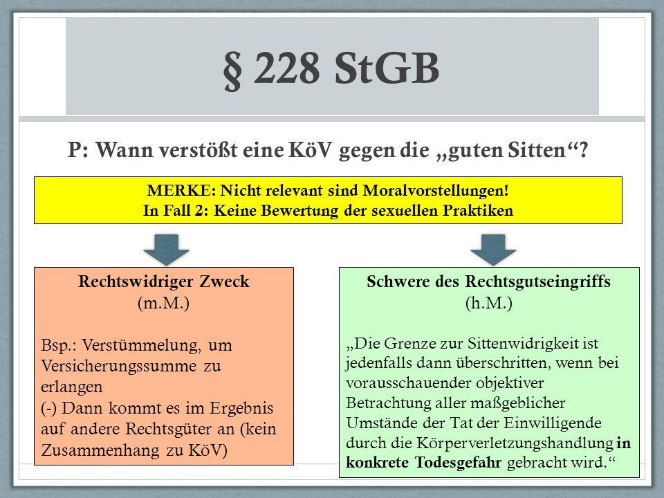 """§ 228 StGB P: Wann verstößt eine KöV gegen die """"guten Sitten""""? Rechtswidriger Zweck (m.M.) Bsp.: Verstümmelung, um Versicherungssumme zu erlangen (-)"""