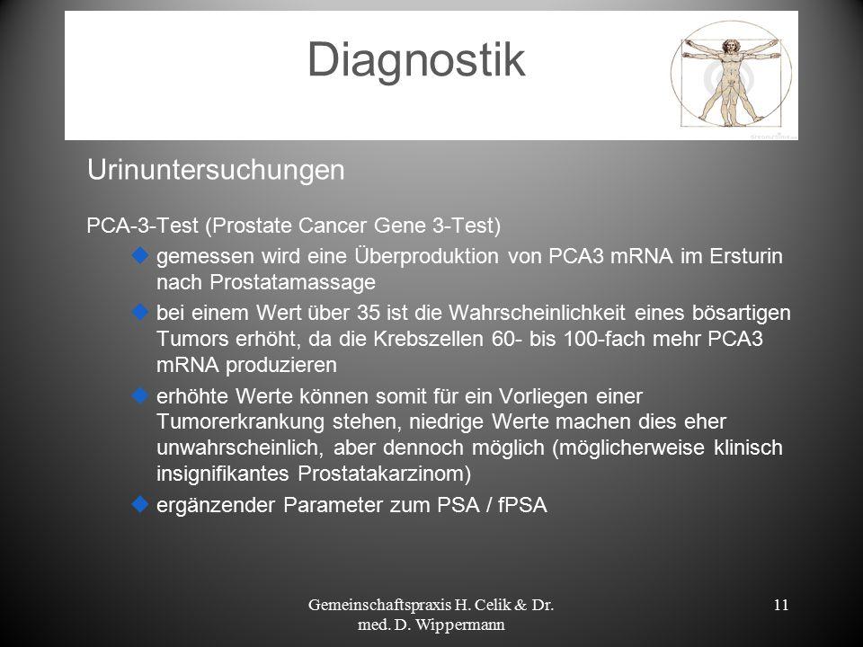 11 Diagnostik Urinuntersuchungen PCA-3-Test (Prostate Cancer Gene 3-Test)  gemessen wird eine Überproduktion von PCA3 mRNA im Ersturin nach Prostatam