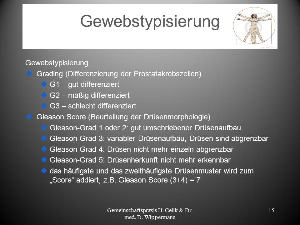 Gewebstypisierung  Grading (Differenzierung der Prostatakrebszellen)  G1 – gut differenziert  G2 – mäßig differenziert  G3 – schlecht differenzier