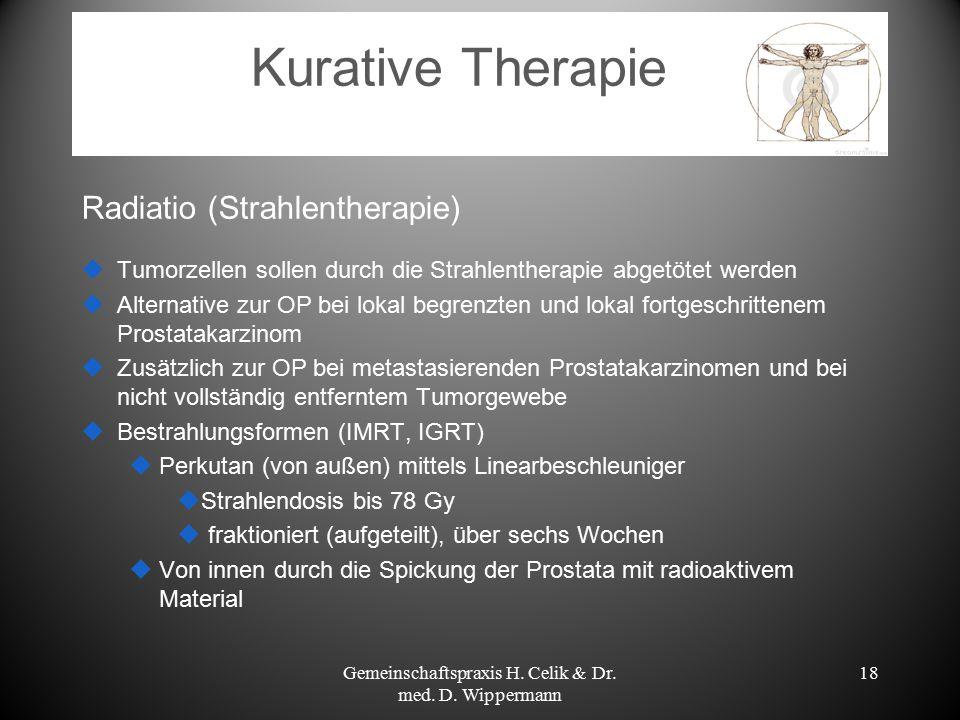 Kurative Therapie Radiatio (Strahlentherapie)  Tumorzellen sollen durch die Strahlentherapie abgetötet werden  Alternative zur OP bei lokal begrenzt