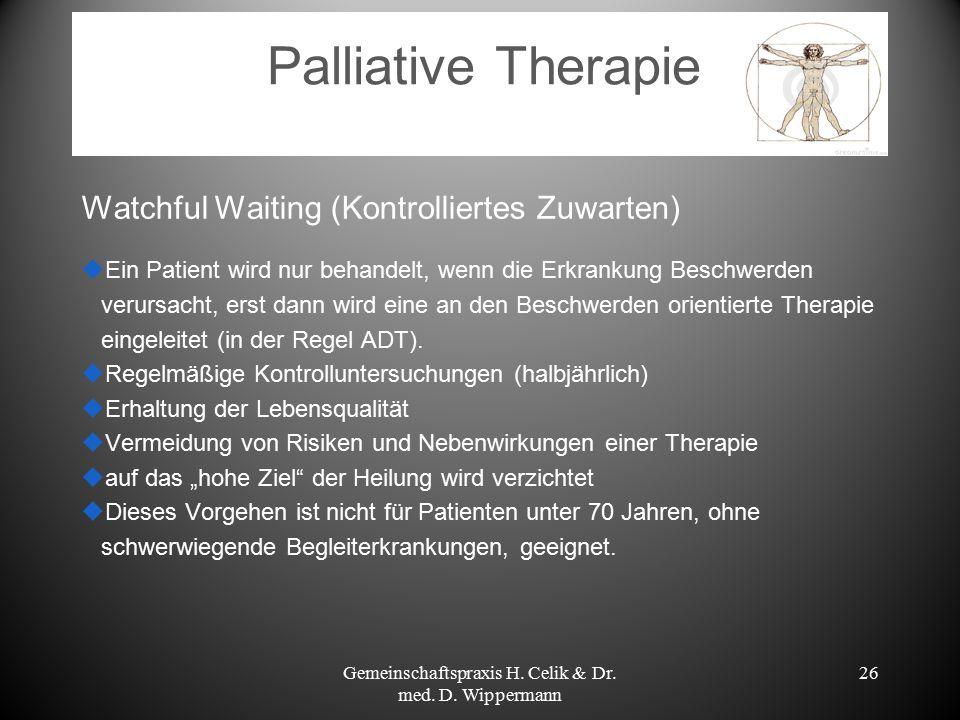 26 Palliative Therapie Watchful Waiting (Kontrolliertes Zuwarten)  Ein Patient wird nur behandelt, wenn die Erkrankung Beschwerden verursacht, erst d