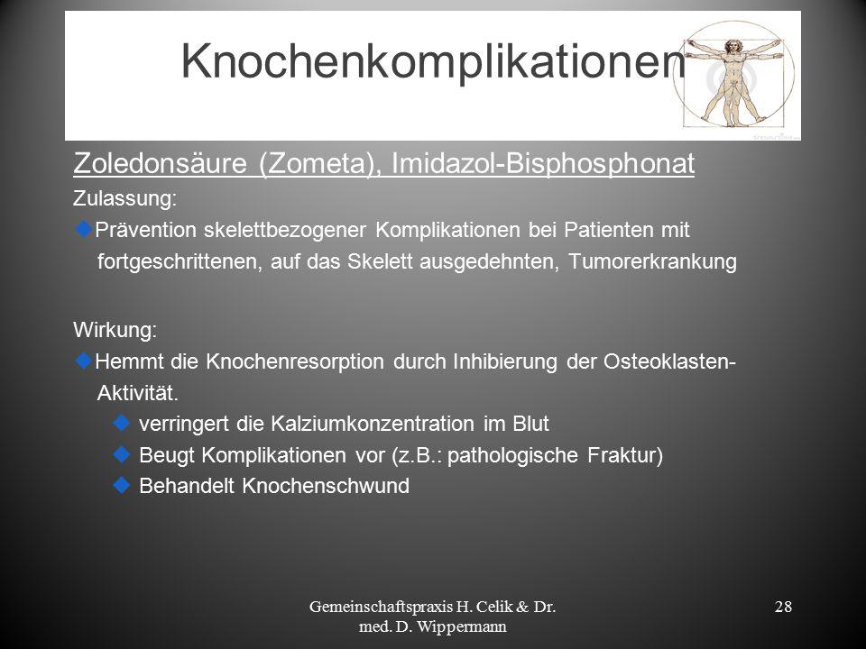 Knochenkomplikationen Zoledonsäure (Zometa), Imidazol-Bisphosphonat Zulassung:  Prävention skelettbezogener Komplikationen bei Patienten mit fortgesc