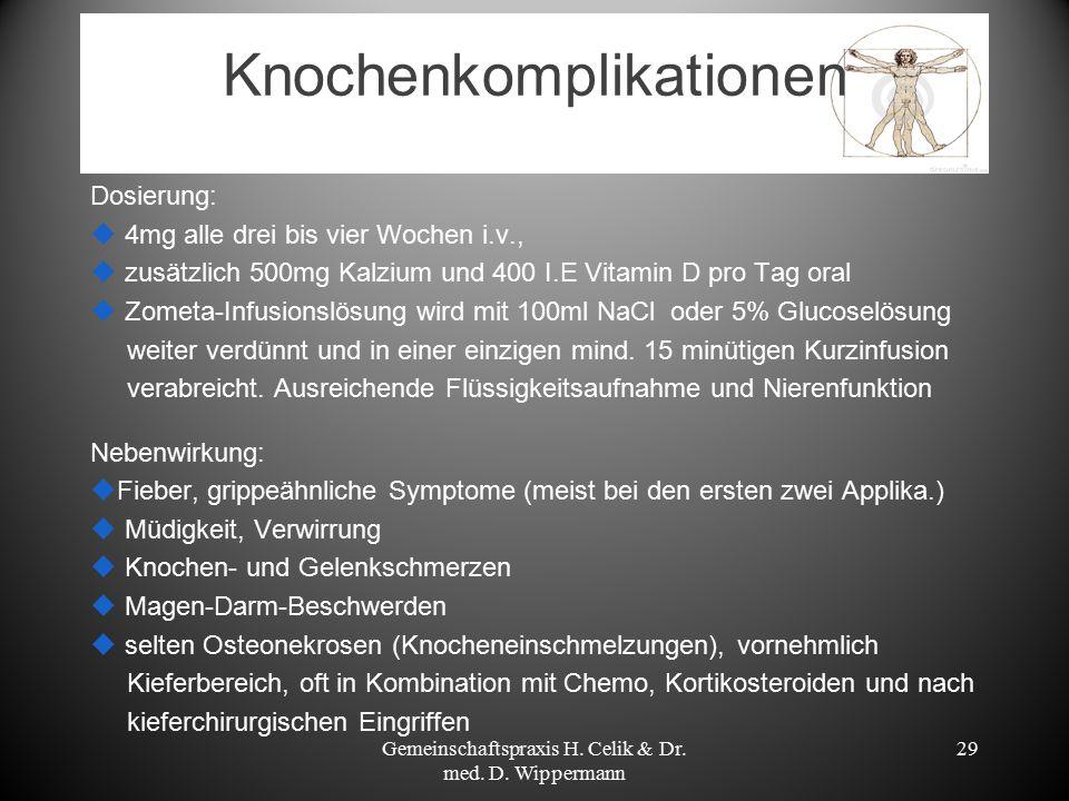 Knochenkomplikationen Dosierung:  4mg alle drei bis vier Wochen i.v.,  zusätzlich 500mg Kalzium und 400 I.E Vitamin D pro Tag oral  Zometa-Infusion