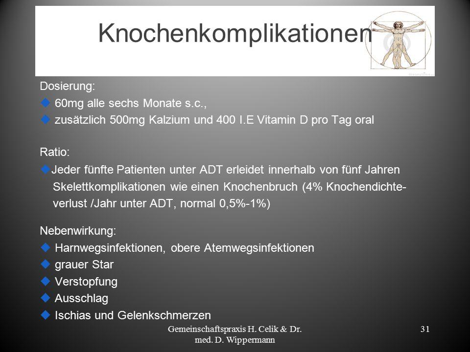 Knochenkomplikationen Dosierung:  60mg alle sechs Monate s.c.,  zusätzlich 500mg Kalzium und 400 I.E Vitamin D pro Tag oral Ratio:  Jeder fünfte Pa