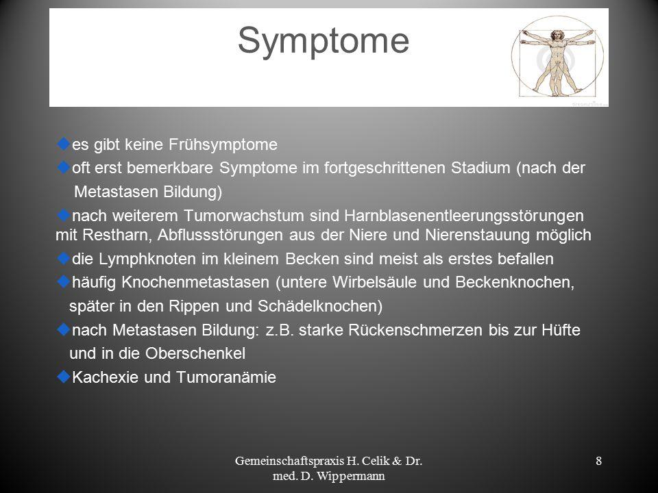 8 Symptome  es gibt keine Frühsymptome  oft erst bemerkbare Symptome im fortgeschrittenen Stadium (nach der Metastasen Bildung)  nach weiterem Tumo
