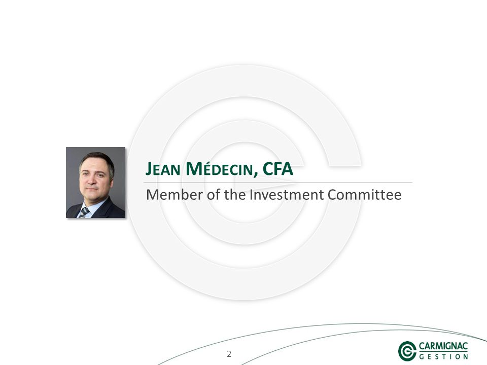 222 J EAN M ÉDECIN, CFA Member of the Investment Committee