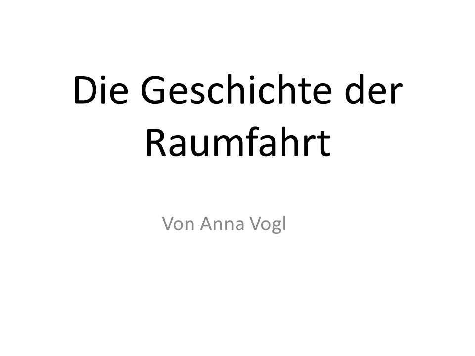 Die Geschichte der Raumfahrt Von Anna Vogl