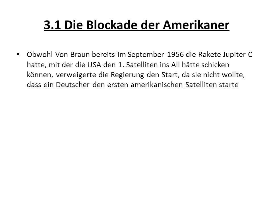 3.1 Die Blockade der Amerikaner Obwohl Von Braun bereits im September 1956 die Rakete Jupiter C hatte, mit der die USA den 1. Satelliten ins All hätte