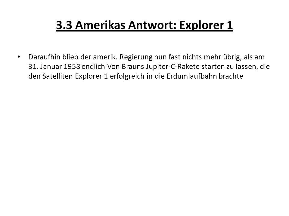 3.3 Amerikas Antwort: Explorer 1 Daraufhin blieb der amerik. Regierung nun fast nichts mehr übrig, als am 31. Januar 1958 endlich Von Brauns Jupiter-C