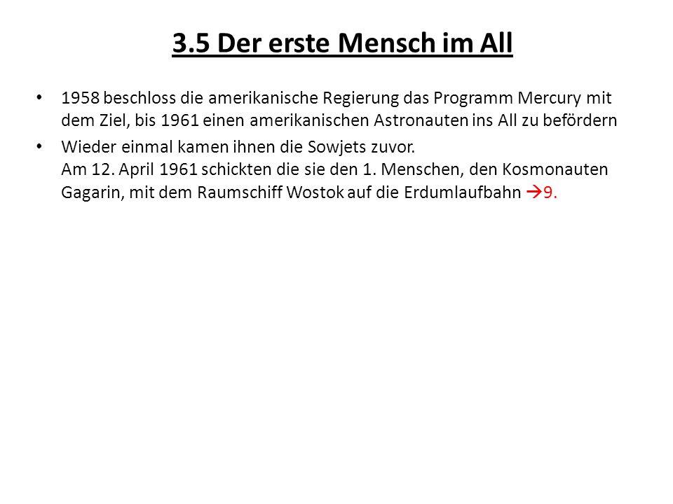 3.5 Der erste Mensch im All 1958 beschloss die amerikanische Regierung das Programm Mercury mit dem Ziel, bis 1961 einen amerikanischen Astronauten in