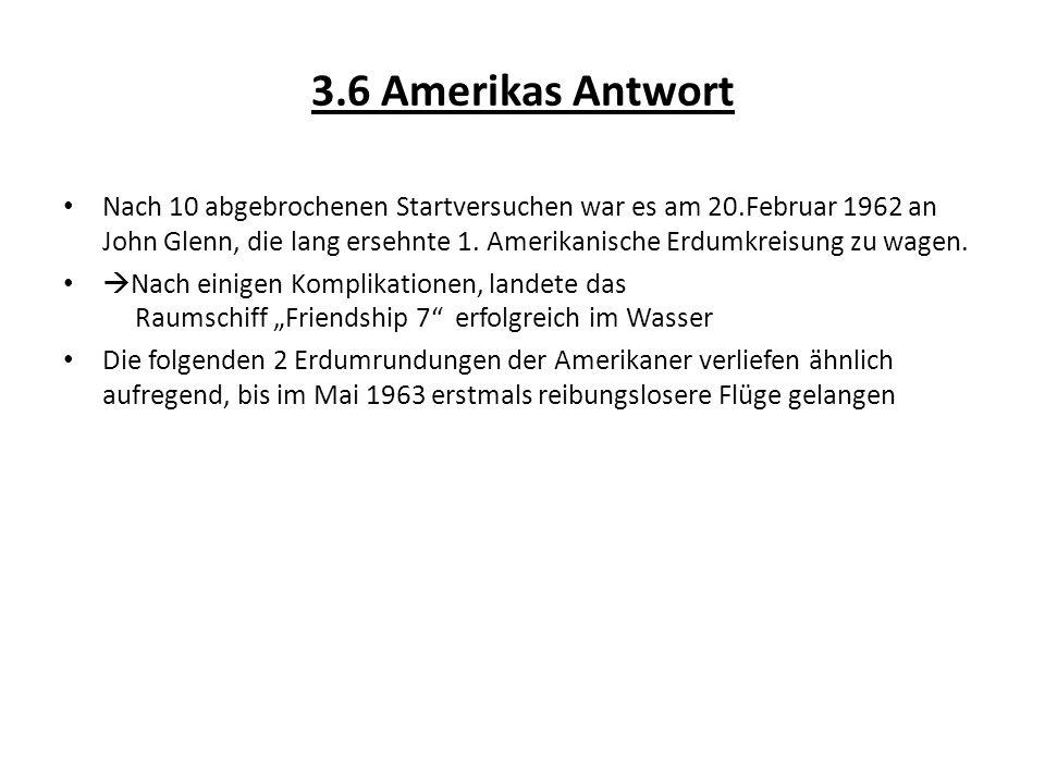 3.6 Amerikas Antwort Nach 10 abgebrochenen Startversuchen war es am 20.Februar 1962 an John Glenn, die lang ersehnte 1. Amerikanische Erdumkreisung zu