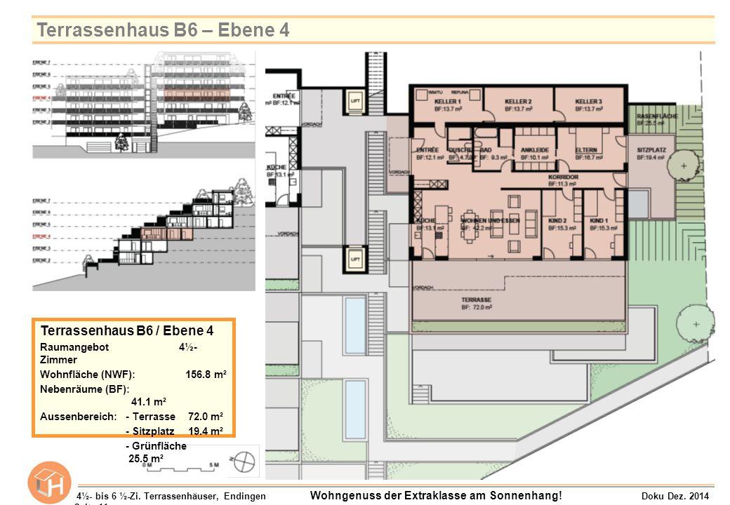 Terrassenhaus B6 / Ebene 4 Raumangebot 4½- Zimmer Wohnfläche (NWF):156.8 m² Nebenräume (BF): 41.1 m² Aussenbereich:- Terrasse 72.0 m² - Sitzplatz 19.4