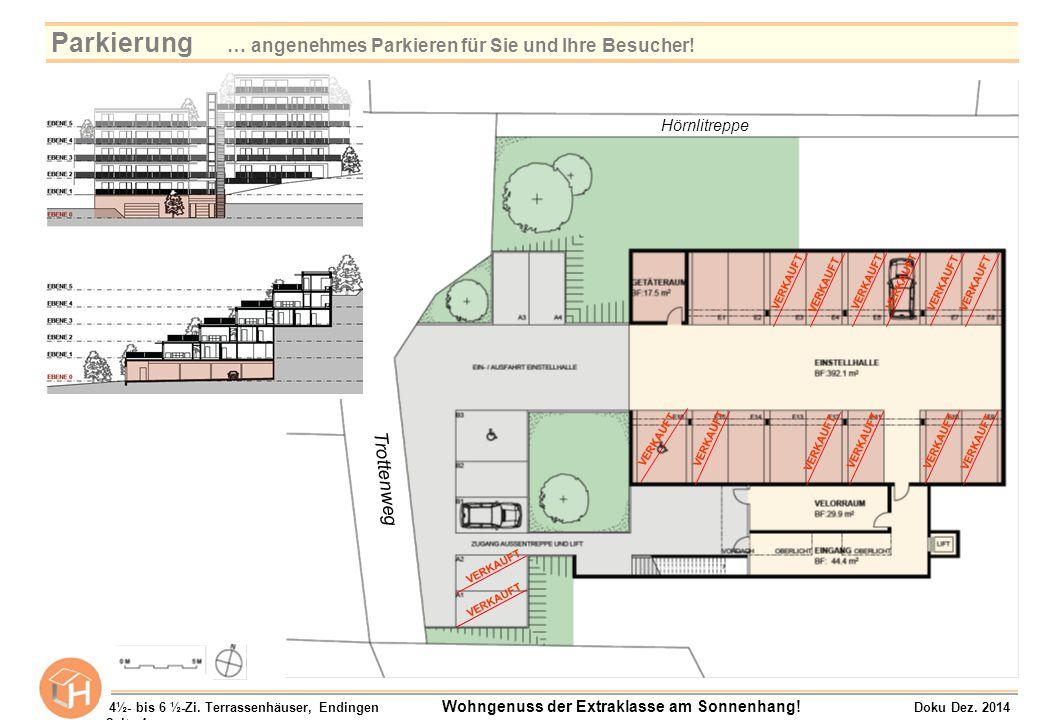 Trottenweg Hörnlitreppe VERKAUFT 4½- bis 6 ½-Zi. Terrassenhäuser, Endingen Wohngenuss der Extraklasse am Sonnenhang! Doku Dez. 2014 Seite 4 Parkierung
