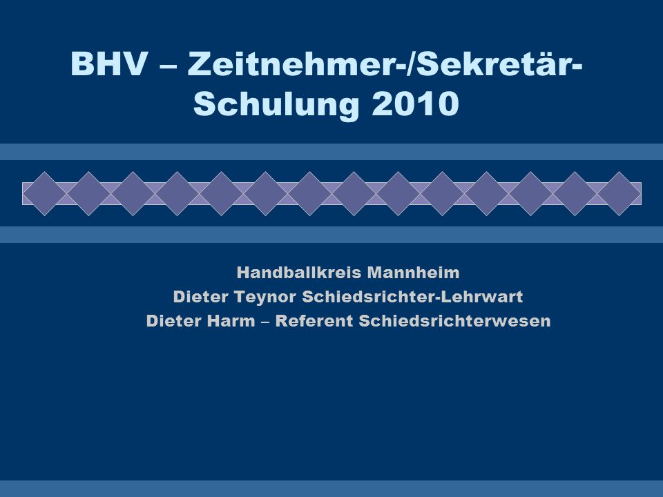 BHV – Zeitnehmer-/Sekretär- Schulung 2010 Handballkreis Mannheim Dieter Teynor Schiedsrichter-Lehrwart Dieter Harm – Referent Schiedsrichterwesen