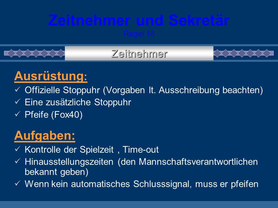 Zeitnehmer und Sekretär Regel 18 Ausrüstung : Offizielle Stoppuhr (Vorgaben lt. Ausschreibung beachten) Eine zusätzliche Stoppuhr Pfeife (Fox40) Aufga